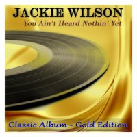 You Ain't Heard Nothin' Yet — Jackie Wilson