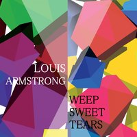 Weep Sweet Tears — Louis Armstrong And His Orchestra, Louis Armstrong & His Sebastian New Cotton Club Orchestra, Louis Armstrong & His Sebastian New Cotton Club Orchestra, Louis Armstrong & His Orchestra
