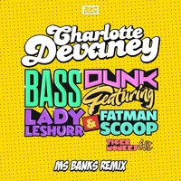 Bass Dunk — Lady Leshurr, Fatman Scoop, Charlotte Devaney
