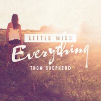 Little Miss Everything — Thom Shepherd