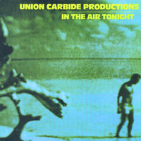 In The Air Tonight — Union Carbide Productions