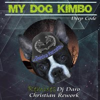 My Dog Kimbo Remixes — Deep Code