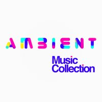 Ambient Music Collection — Ambient