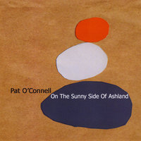 On The Sunny Side of Ashland — Pat O'Connell