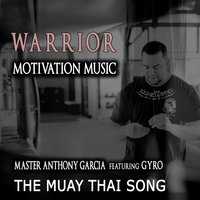 The Muay Thai Song — Gyro, Master Anthony Garcia