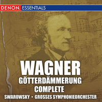 Wagner: Gotterdammerung — Hans Swarowsky, Grosses Symphonieorchester, Hans Swarowsky [Artist], Grosses Symphonieorchester [Artist]