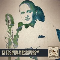 In Your Own Backyard — Fletcher Henderson
