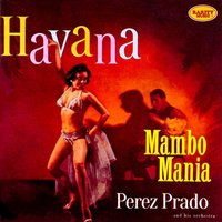 Havana Mambo Manía — Perez Prado and his Orchestra