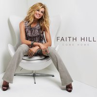 Come Home — Faith Hill