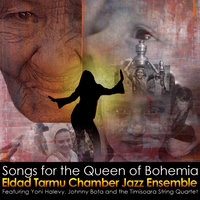 Songs for the Queen of Bohemia — Eldad Tarmu Chamber Jazz Ensemble