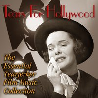 Tears for Hollywood: The Essential Tearjerker Film Music Collection — сборник
