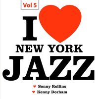 I Love New York Jazz, Vol. 5 — Sonny Rollins, Kenny Dorham Quartet, Sonny Rollins|Kenny Dorham Quartet