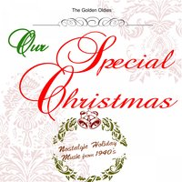 Our Special Christmas: Nostalgic Holiday Music from 1940's — The Golden Oldies