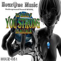 You Strong — DJ Alex F, DJ Alcala