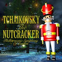 Tchaikovsky the Nutcracker — Пётр Ильич Чайковский, Philharmonic Symphony Of London