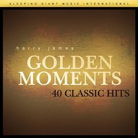 Golden Moments - 40 Classic Hits — Harry James