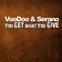 You Get What You Give — VooDoo & Serano