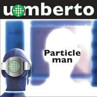 Particle Man — Umberto