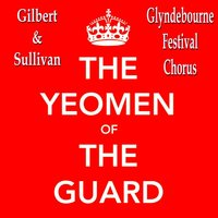The Yeoman of the Guard by Gilbert and Sullivan — The Glyndebourne Festival Chorus