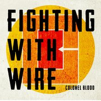 Colonel Blood — Fighting & Wire