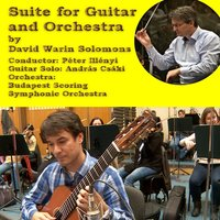 Suite for Guitar and Orchestra — David Warin Solomons, András Csáki, The Budapest Scoring Symphonic Orchestra & Péter Illényi