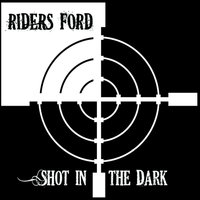 Shot in the Dark — Riders Ford
