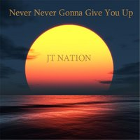 Never Never Gonna Give You Up — JT Nation