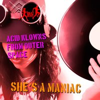 She's a Maniac — Acid Klowns From Outer Space