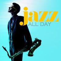 Jazz All Day — Jazz for A Rainy Day