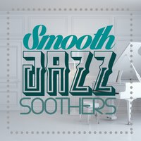 Smooth Jazz Soothers — Ibiza Jazz Lounge Cafe, Instrumental Relaxing Jazz Club, Soft Chilled Jazz, Ibiza Jazz Lounge Cafe|Instrumental Relaxing Jazz Club|Soft Chilled Jazz
