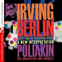 Irving Berlin - Great Man Of American Music: A New Interpretation — The Poliakin Orchestra And Chorale