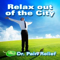 Relax out of the City (Nature Sounds That Are the Doctor's Prescription for Pain Relief) — Doctor Pain Relief