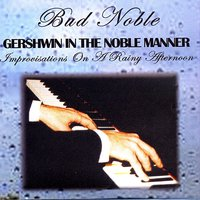 Bud Noble / Gershwin In The Noble Manner — Bud Noble