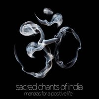 Sacred Chants of India - Mantras for a Positive Life: Devotional Songs of Ganesh, Shiva, Krishna, Devi, Baba, And Hanuman — сборник