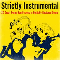 Strictly Instrumental - 20 Great Swing Band Tracks in Digitally Restored Sound — сборник