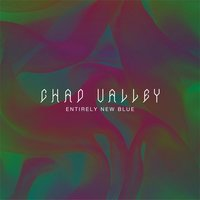 Entirely New Blue — Chad Valley