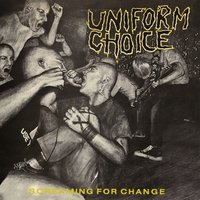 Screaming for Change — Uniform Choice