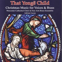 That Yönge Child: Christmas Music For Voices And Brass — Worcester Cathedral Choir, Fine Arts Brass Ensemble, Christopher Allsop & Adrian Lucas
