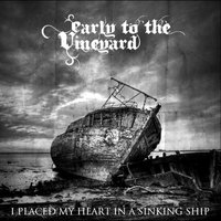 I Placed My Heart in a Sinking Ship — Early to the Vineyard