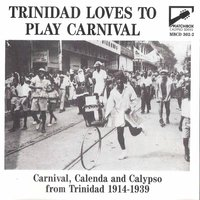 Trinidad Loves to Play Carnival: Carnival, Calenda and Calypso from Trinidad 1914 - 1939 — сборник