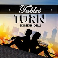 Tables Turn — 3Dimensional