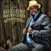 Dangerous — Sugaray Rayford