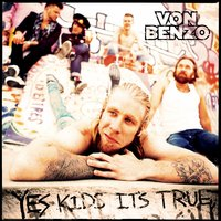 Yes Kids It's True — Von Benzo