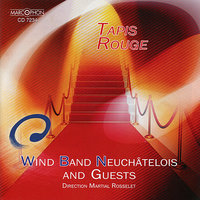 Tapis Rouge — Wind Band Neuchâtelois, Martial Rosselet