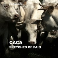 Sketches of Pain — Caca