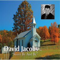 Sweet By and By — David Jacobs