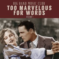 Big Band Music Club: Too Marvelous for Words, Vol. 1 — сборник