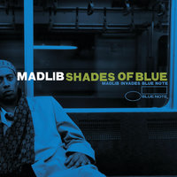Shades Of Blue: Madlib Invades Blue Note — Madlib