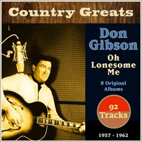 Oh Lonesome Me — Don Gibson