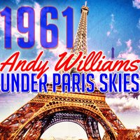 Under Paris Skies 1961 — Andy Williams